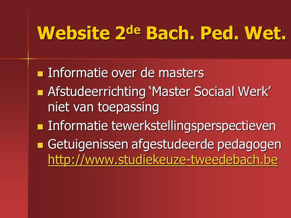 Website 2 de Bach. Ped. Wet. Informatie over de masters Informatie over de masters Afstudeerrichting 'Master Sociaal Werk' niet van toepassing Afstude