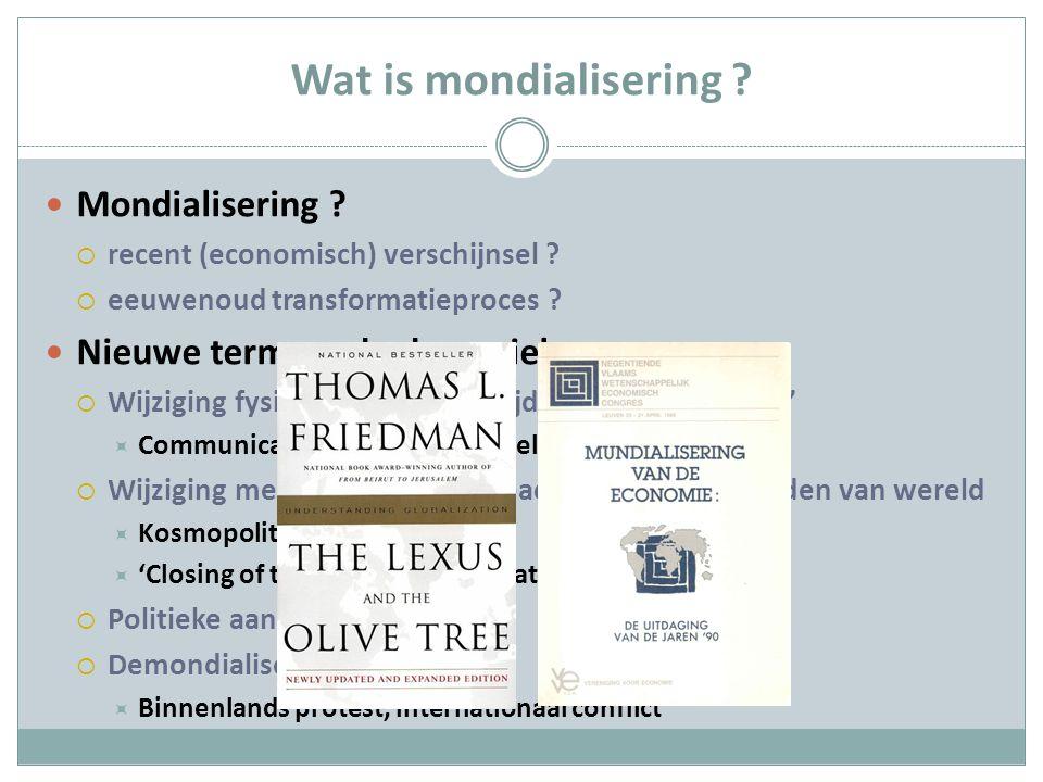 Wat is mondialisering ? Mondialisering ?  recent (economisch) verschijnsel ?  eeuwenoud transformatieproces ? Nieuwe term, oude dynamiek  Wijziging