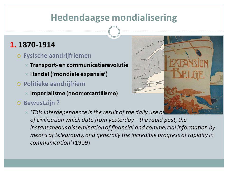 Hedendaagse mondialisering 1. 1870-1914  Fysische aandrijfriemen  Transport- en communicatierevolutie  Handel ('mondiale expansie')  Politieke aan