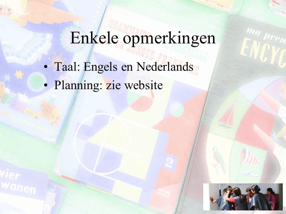 Enkele opmerkingen Taal: Engels en Nederlands Planning: zie website