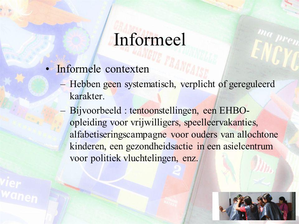 Informeel Informele contexten –Hebben geen systematisch, verplicht of gereguleerd karakter.