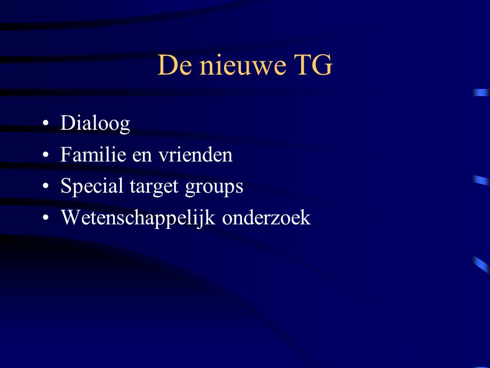 De nieuwe TG Dialoog Familie en vrienden Special target groups Wetenschappelijk onderzoek