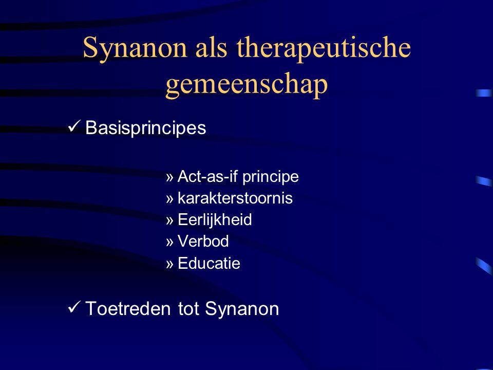 Synanon als therapeutische gemeenschap Basisprincipes »Act-as-if principe »karakterstoornis »Eerlijkheid »Verbod »Educatie Toetreden tot Synanon