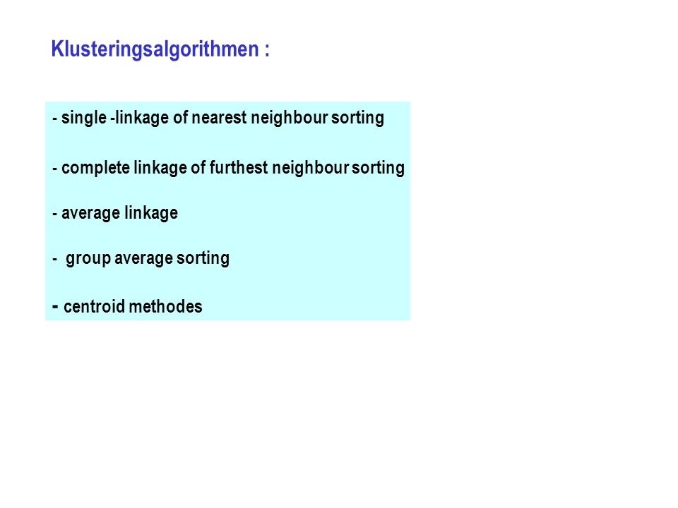 - single -linkage of nearest neighbour sorting - complete linkage of furthest neighbour sorting - average linkage - group average sorting - centroid m