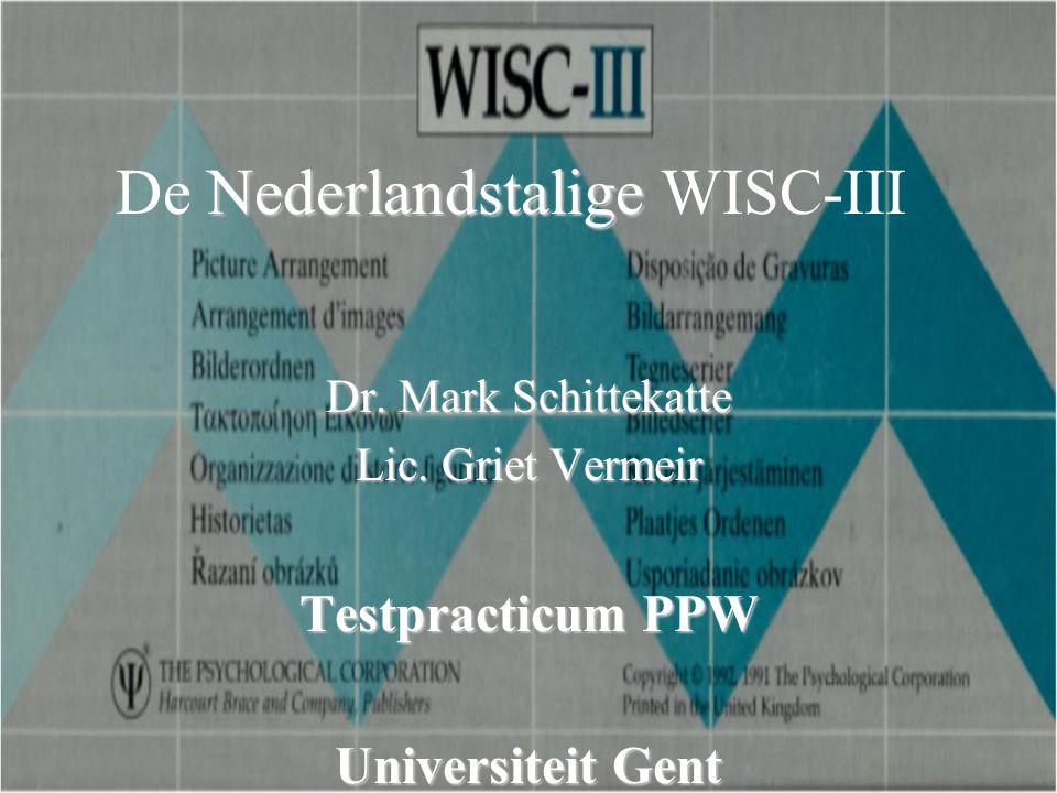 Nederlandstalige De Nederlandstalige WISC-III Dr. Mark Schittekatte Lic. Griet Vermeir Testpracticum PPW Universiteit Gent.