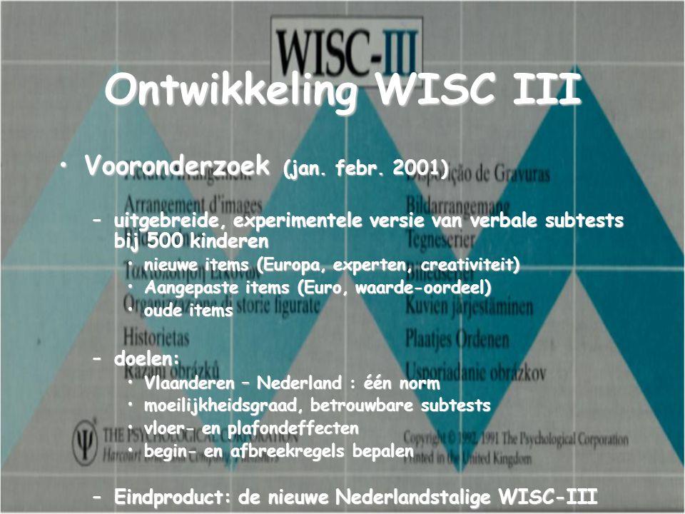 Ontwikkeling WISC III Vooronderzoek (jan. febr. 2001)Vooronderzoek (jan. febr. 2001) –uitgebreide, experimentele versie van verbale subtests bij 500 k