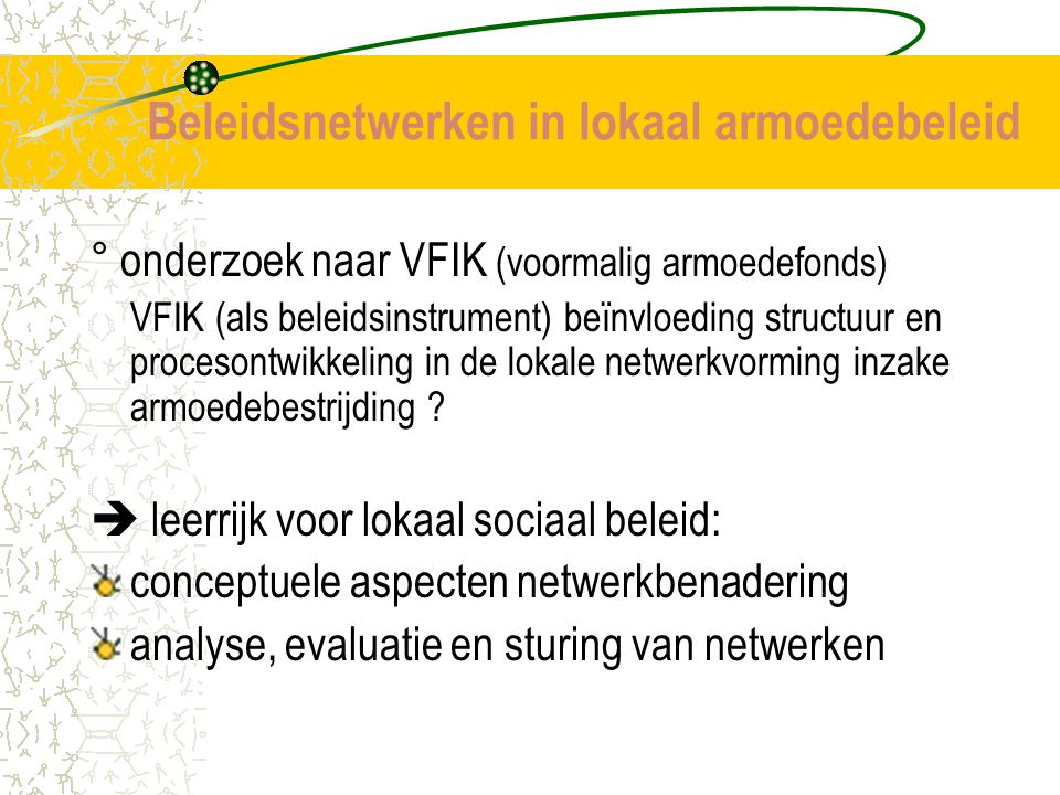 Conceptuele aspecten netwerkbenadering (1) Omschrijving (1) (drie vormen): Sociale netwerken = specifieke relaties die individuen met elkaar verbinden cf.