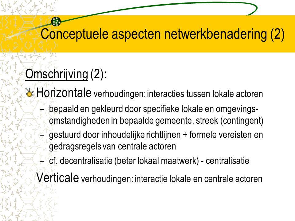 Analyse en evaluatie van netwerken (5) Doelstellingen en doelstellingenstructuur Doelstellingen= een gemeenschappelijke perceptie op beleidsproblemen (communicatie) - doelstellingen vaak product van onderhandelingen tussen actoren Welke actoren ontwikkelen welke doelstellingen.