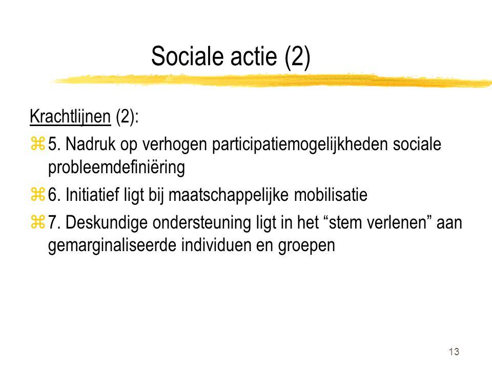 13 Sociale actie (2) Krachtlijnen (2): z5. Nadruk op verhogen participatiemogelijkheden sociale probleemdefiniëring z6. Initiatief ligt bij maatschapp