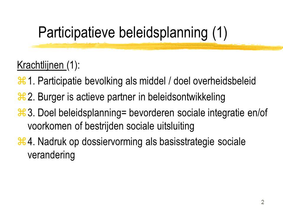 2 Participatieve beleidsplanning (1) Krachtlijnen (1): z1. Participatie bevolking als middel / doel overheidsbeleid z2. Burger is actieve partner in b