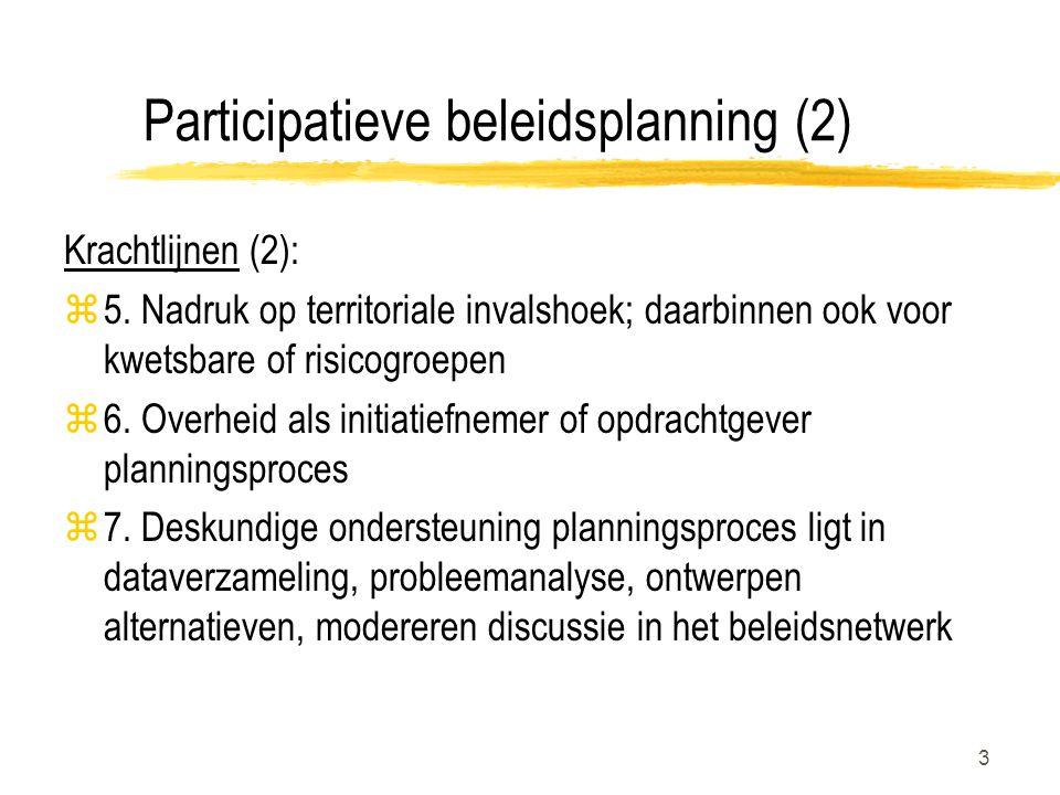 3 Participatieve beleidsplanning (2) Krachtlijnen (2): z5. Nadruk op territoriale invalshoek; daarbinnen ook voor kwetsbare of risicogroepen z6. Overh
