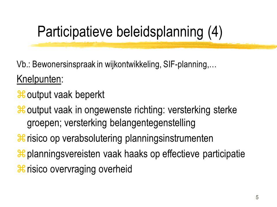 5 Participatieve beleidsplanning (4) Vb.: Bewonersinspraak in wijkontwikkeling, SIF-planning,… Knelpunten: zoutput vaak beperkt zoutput vaak in ongewe