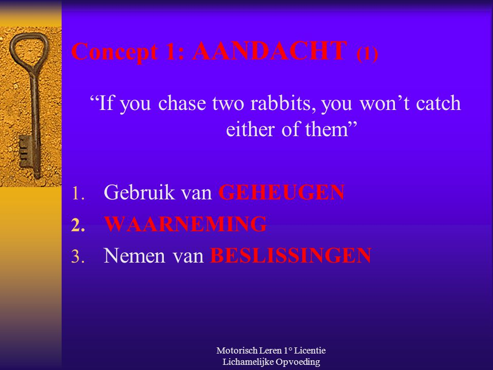 """Motorisch Leren 1° Licentie Lichamelijke Opvoeding Concept 1: AANDACHT (1) """"If you chase two rabbits, you won't catch either of them"""" 1. Gebruik van G"""