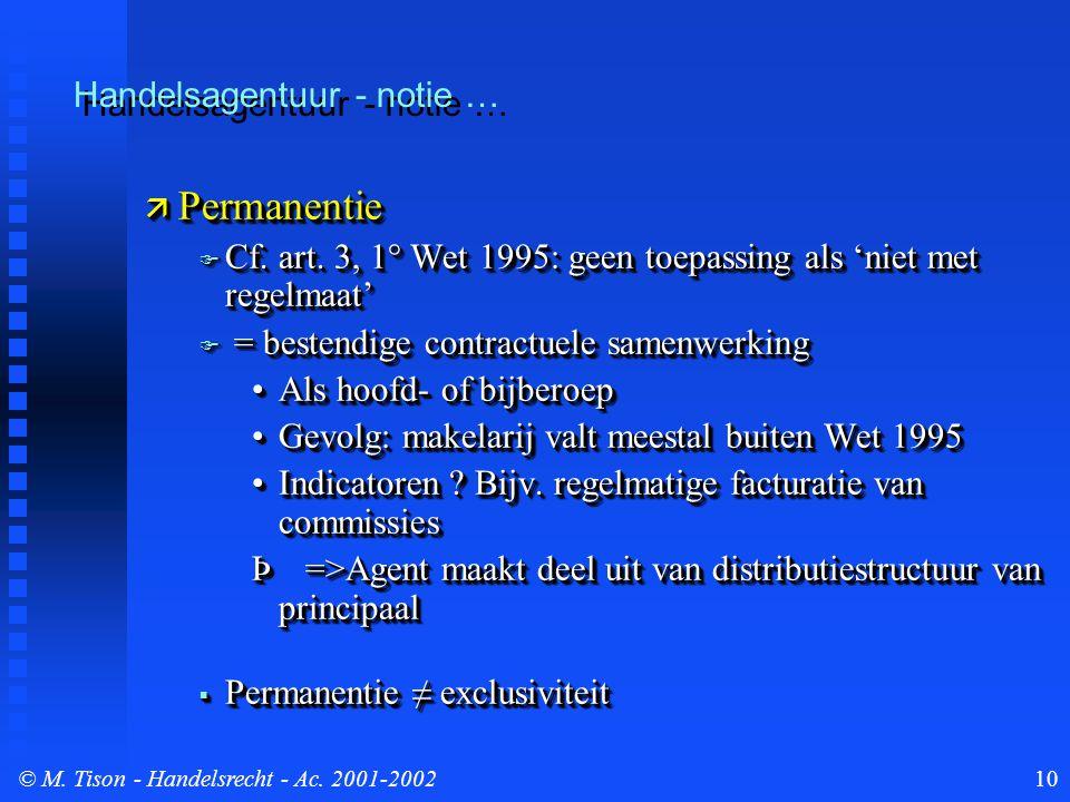 © M. Tison- Handelsrecht - Ac. 2001-200210 Handelsagentuur - notie …  Permanentie  Cf. art. 3, 1° Wet 1995: geen toepassing als 'niet met regelmaat'