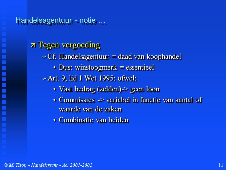 © M. Tison- Handelsrecht - Ac. 2001-200211 Handelsagentuur - notie …  Tegen vergoeding  Cf. Handelsagentuur = daad van koophandel Dus: winstoogmerk