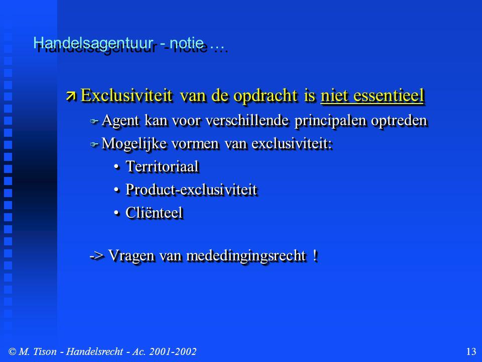 © M. Tison- Handelsrecht - Ac. 2001-200213  Exclusiviteit van de opdracht is niet essentieel  Agent kan voor verschillende principalen optreden  Mo