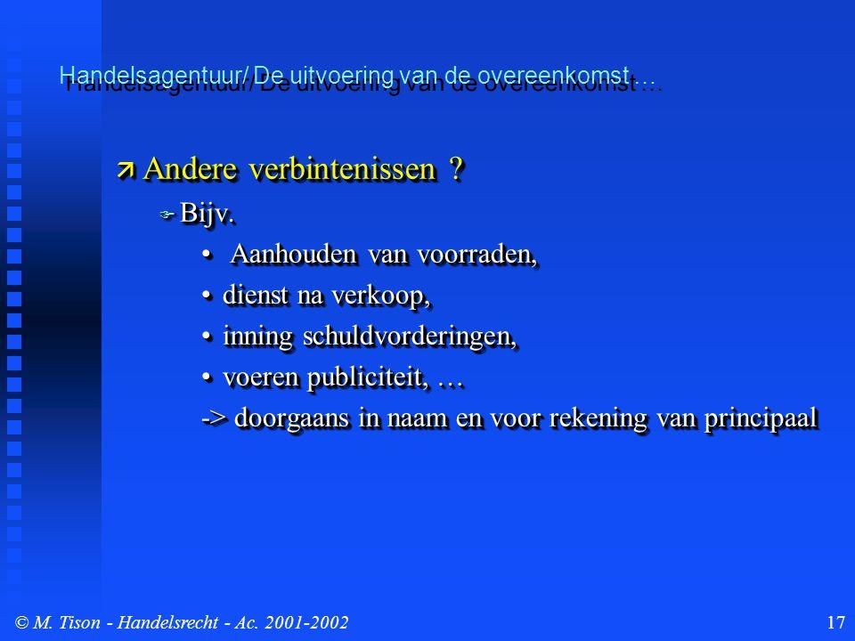 © M. Tison- Handelsrecht - Ac. 2001-200217  Andere verbintenissen ?  Bijv. Aanhouden van voorraden, Aanhouden van voorraden, dienst na verkoop,diens