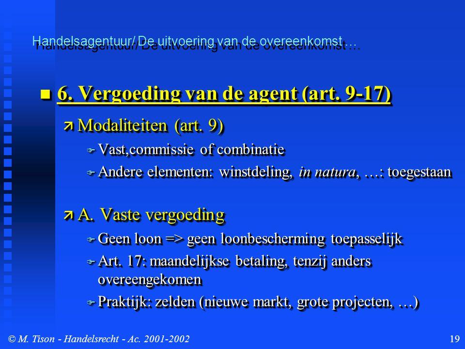 © M. Tison- Handelsrecht - Ac. 2001-200219 Handelsagentuur/ De uitvoering van de overeenkomst … 6. Vergoeding van de agent (art. 9-17) 6. Vergoeding v