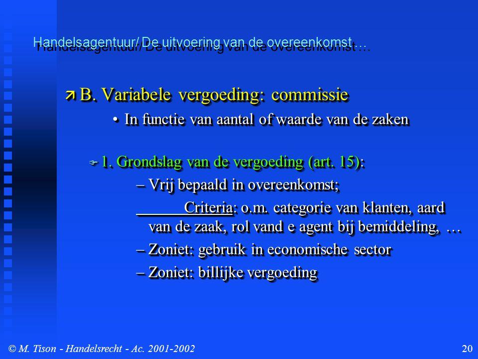 © M. Tison- Handelsrecht - Ac. 2001-200220 Handelsagentuur/ De uitvoering van de overeenkomst …  B. Variabele vergoeding: commissie In functie van aa