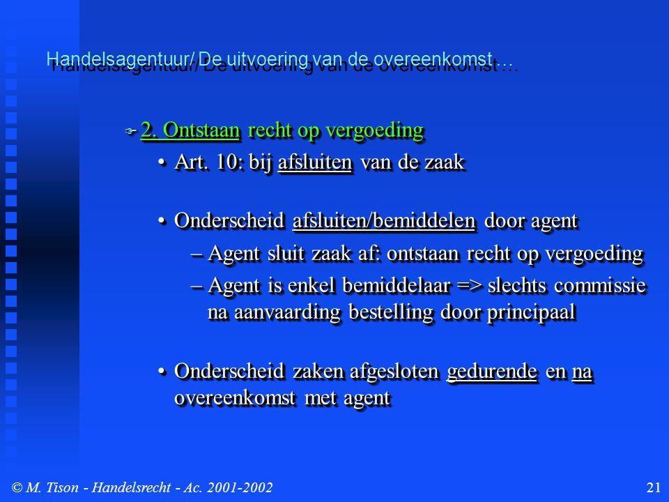 © M. Tison- Handelsrecht - Ac. 2001-200221  2. Ontstaan recht op vergoeding Art. 10: bij afsluiten van de zaakArt. 10: bij afsluiten van de zaak Onde