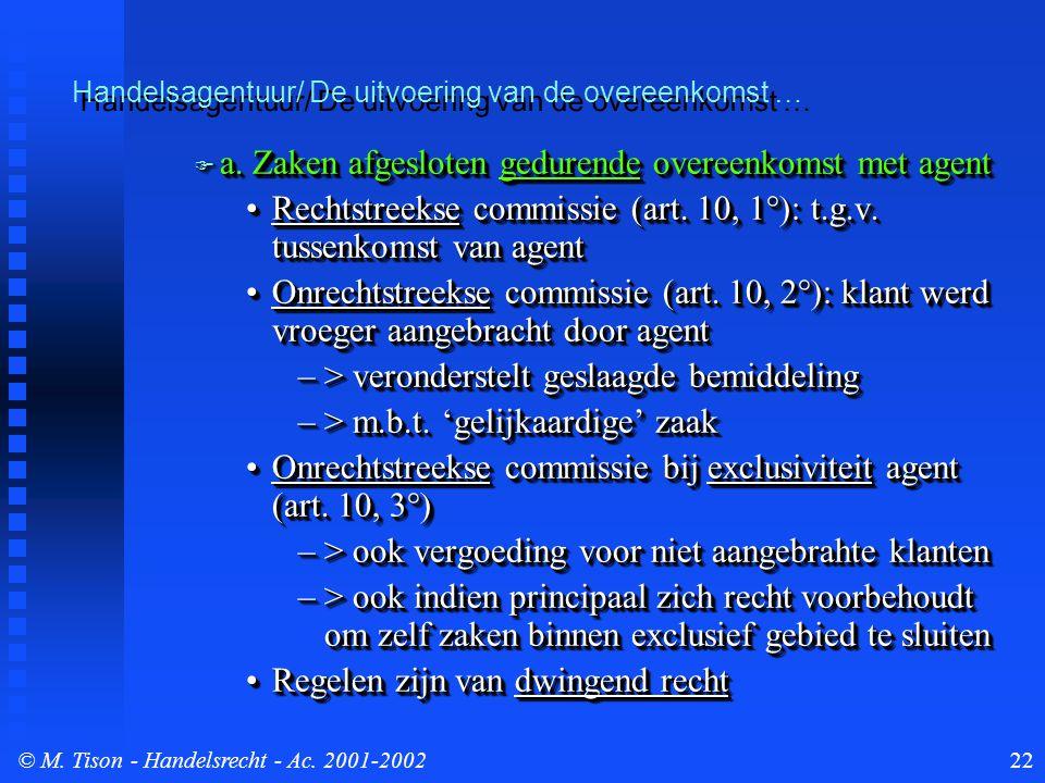 © M. Tison- Handelsrecht - Ac. 2001-200222  a. Zaken afgesloten gedurende overeenkomst met agent Rechtstreekse commissie (art. 10, 1°): t.g.v. tussen