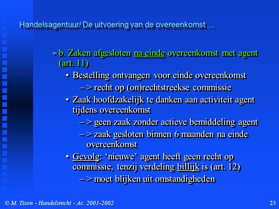 © M. Tison- Handelsrecht - Ac. 2001-200223  b. Zaken afgesloten na einde overeenkomst met agent (art. 11) Bestelling ontvangen voor einde overeenkoms