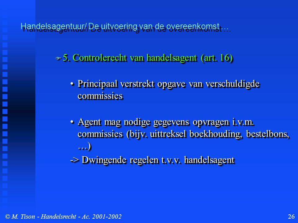 © M. Tison- Handelsrecht - Ac. 2001-200226  5. Controlerecht van handelsagent (art. 16) Principaal verstrekt opgave van verschuldigde commissiesPrinc