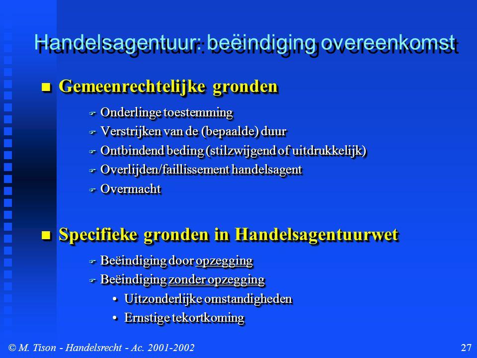 © M. Tison- Handelsrecht - Ac. 2001-200227 Handelsagentuur: beëindiging overeenkomst Gemeenrechtelijke gronden Gemeenrechtelijke gronden  Onderlinge