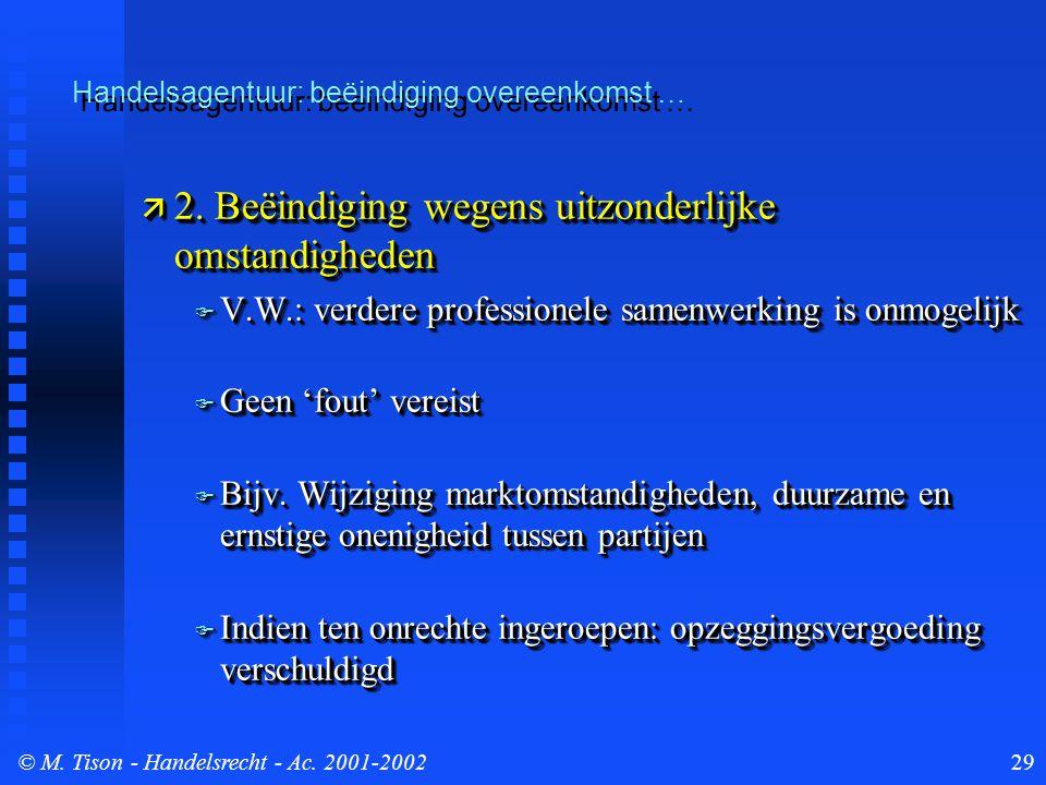 © M. Tison- Handelsrecht - Ac. 2001-200229  2. Beëindiging wegens uitzonderlijke omstandigheden  V.W.: verdere professionele samenwerking is onmogel