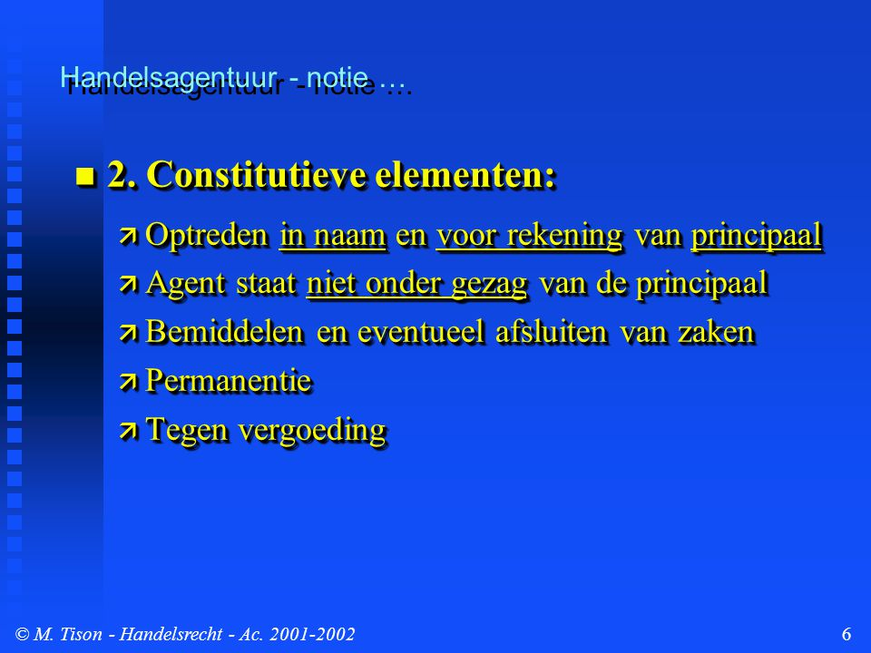 © M. Tison- Handelsrecht - Ac. 2001-20026 Handelsagentuur - notie … 2. Constitutieve elementen: 2. Constitutieve elementen:  Optreden in naam en voor