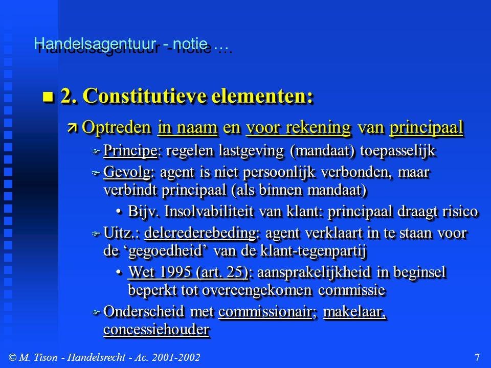 © M. Tison- Handelsrecht - Ac. 2001-20027 2. Constitutieve elementen: 2. Constitutieve elementen:  Optreden in naam en voor rekening van principaal 