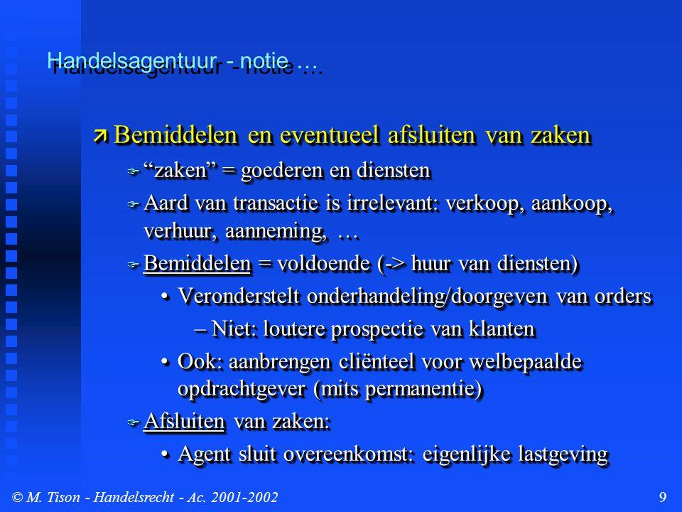 """© M. Tison- Handelsrecht - Ac. 2001-20029 Handelsagentuur - notie …  Bemiddelen en eventueel afsluiten van zaken  """"zaken"""" = goederen en diensten  A"""