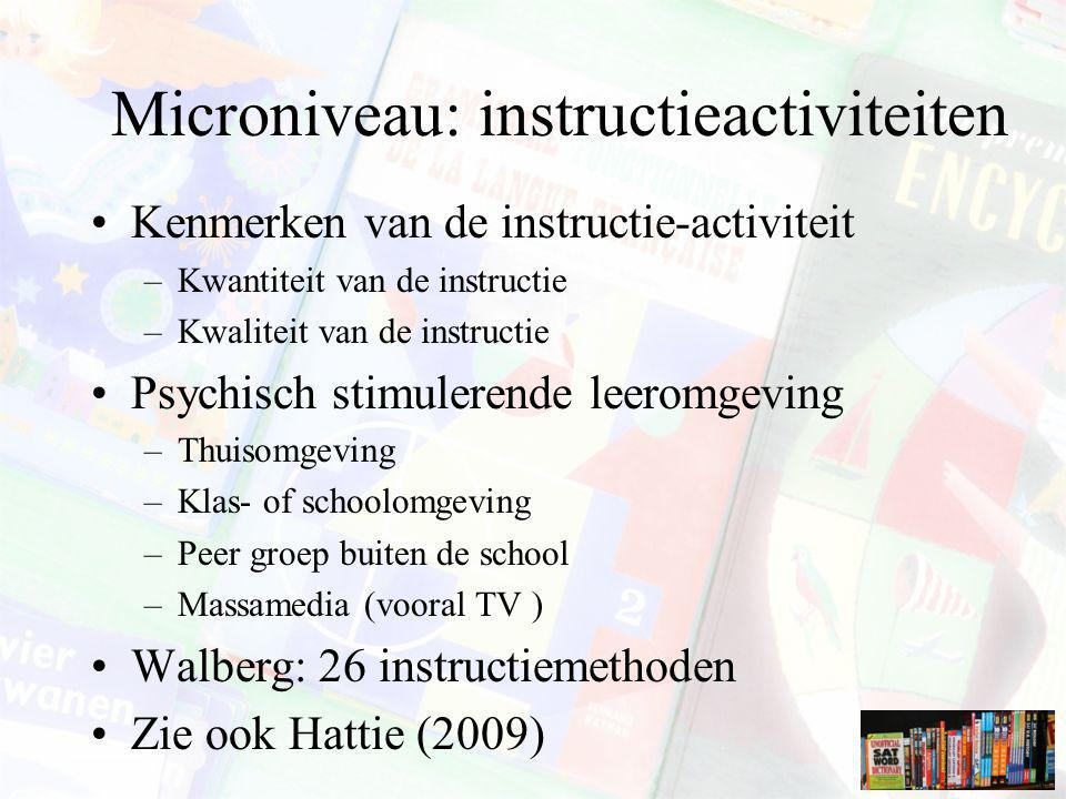 Microniveau: instructieactiviteiten Kenmerken van de instructie-activiteit –Kwantiteit van de instructie –Kwaliteit van de instructie Psychisch stimul