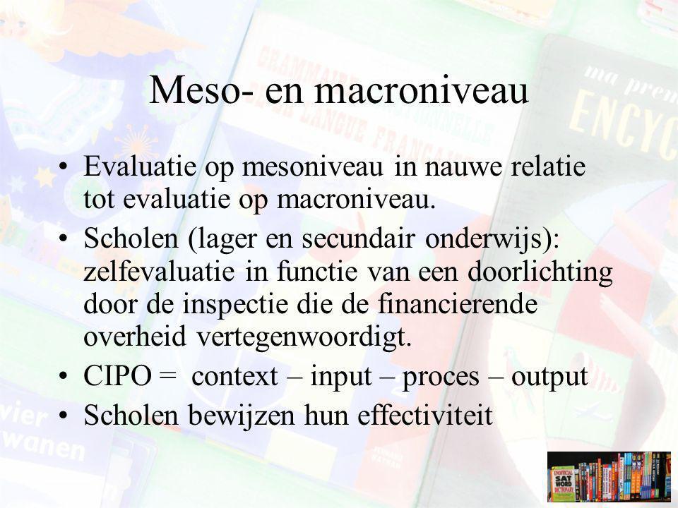 Meso- en macroniveau Evaluatie op mesoniveau in nauwe relatie tot evaluatie op macroniveau. Scholen (lager en secundair onderwijs): zelfevaluatie in f