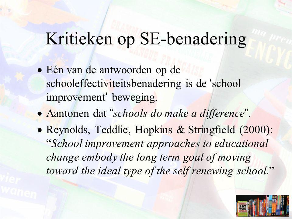 """Kritieken op SE-benadering  Eén van de antwoorden op de schooleffectiviteitsbenadering is de 'school improvement' beweging.  Aantonen dat """"schools d"""