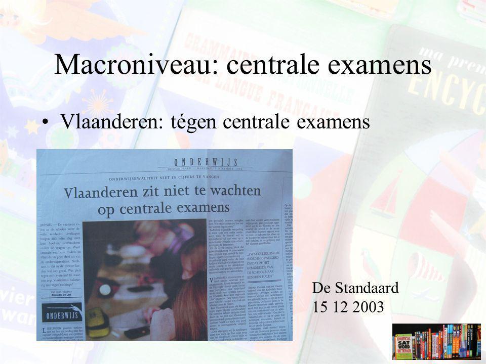 Macroniveau: centrale examens Vlaanderen: tégen centrale examens De Standaard 15 12 2003