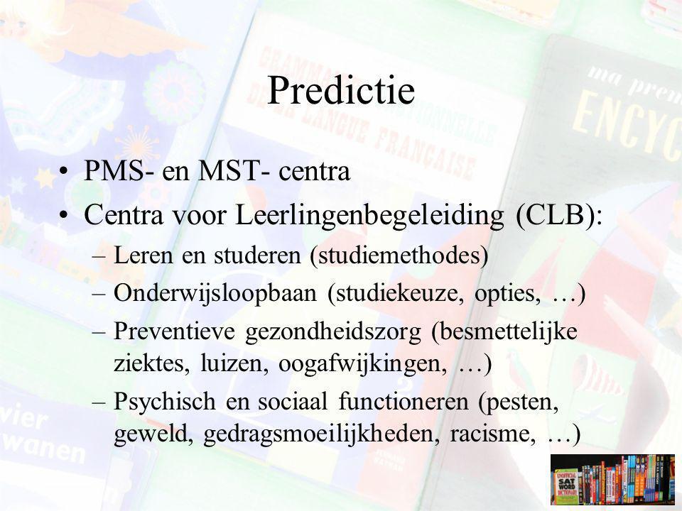 Predictie PMS- en MST- centra Centra voor Leerlingenbegeleiding (CLB): –Leren en studeren (studiemethodes) –Onderwijsloopbaan (studiekeuze, opties, …)