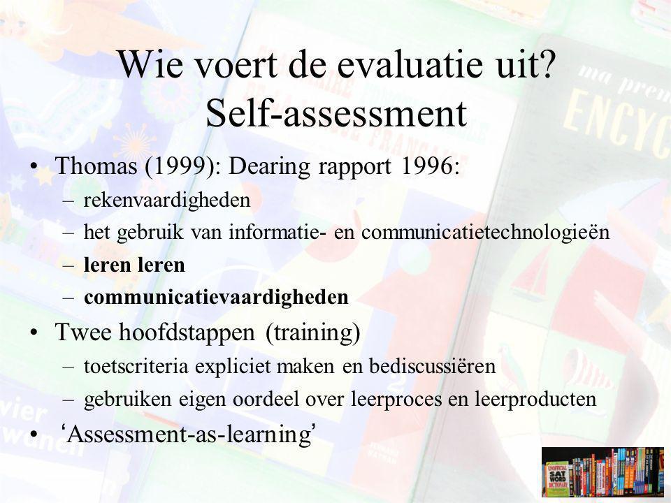 Wie voert de evaluatie uit? Self-assessment Thomas (1999): Dearing rapport 1996: –rekenvaardigheden –het gebruik van informatie- en communicatietechno