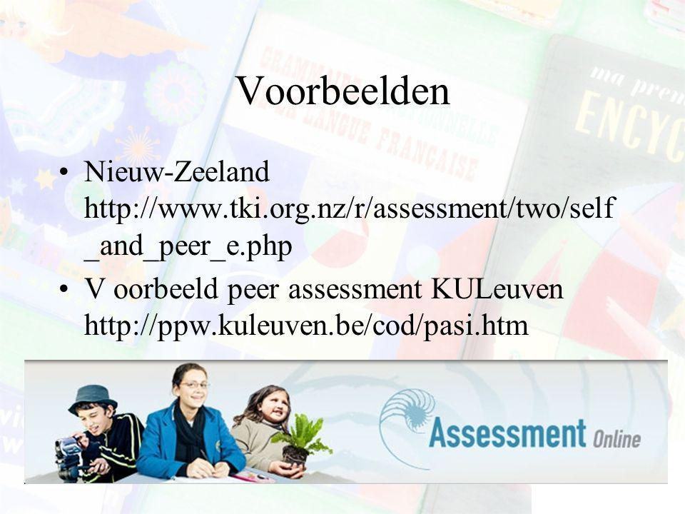 Voorbeelden Nieuw-Zeeland http://www.tki.org.nz/r/assessment/two/self _and_peer_e.php V oorbeeld peer assessment KULeuven http://ppw.kuleuven.be/cod/pasi.htm
