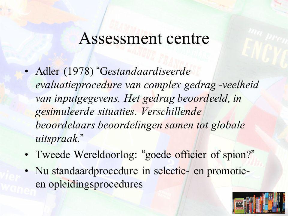 "Assessment centre Adler (1978) ""Gestandaardiseerde evaluatieprocedure van complex gedrag -veelheid van inputgegevens. Het gedrag beoordeeld, in gesimu"