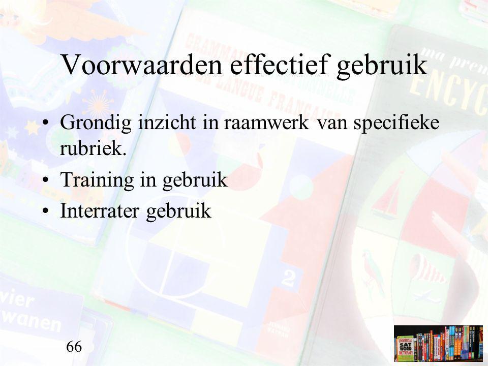 Voorwaarden effectief gebruik Grondig inzicht in raamwerk van specifieke rubriek. Training in gebruik Interrater gebruik 66