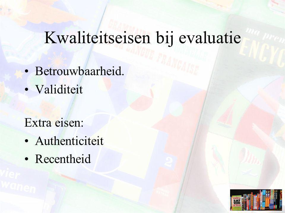 Kwaliteitseisen bij evaluatie Betrouwbaarheid. Validiteit Extra eisen: Authenticiteit Recentheid