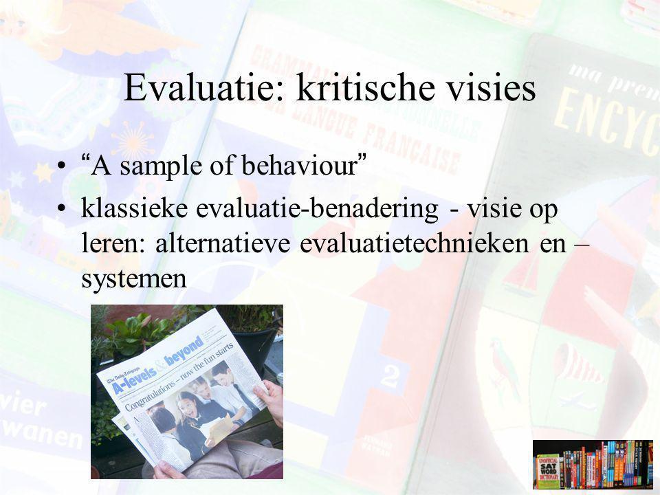 """Evaluatie: kritische visies """"A sample of behaviour"""" klassieke evaluatie-benadering - visie op leren: alternatieve evaluatietechnieken en – systemen"""