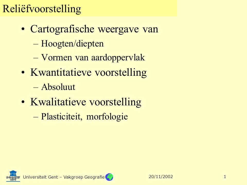 Reliëfvoorstelling Universiteit Gent – Vakgroep Geografie 20/11/20021 Cartografische weergave van –Hoogten/diepten –Vormen van aardoppervlak Kwantitat