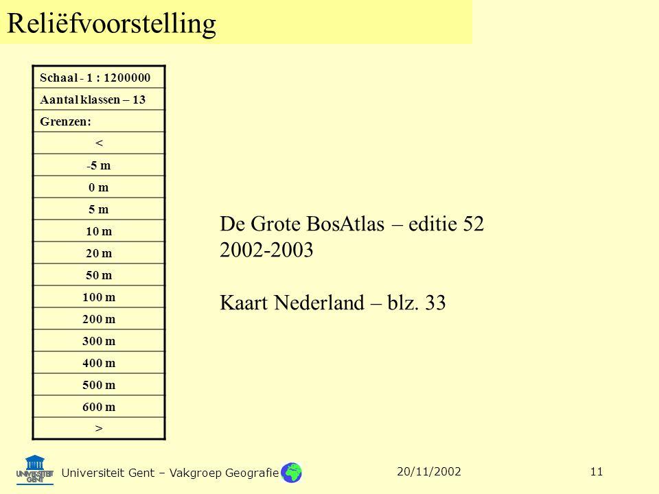 Reliëfvoorstelling Universiteit Gent – Vakgroep Geografie 20/11/200211 Schaal - 1 : 1200000 Aantal klassen – 13 Grenzen: < -5 m 0 m 5 m 10 m 20 m 50 m