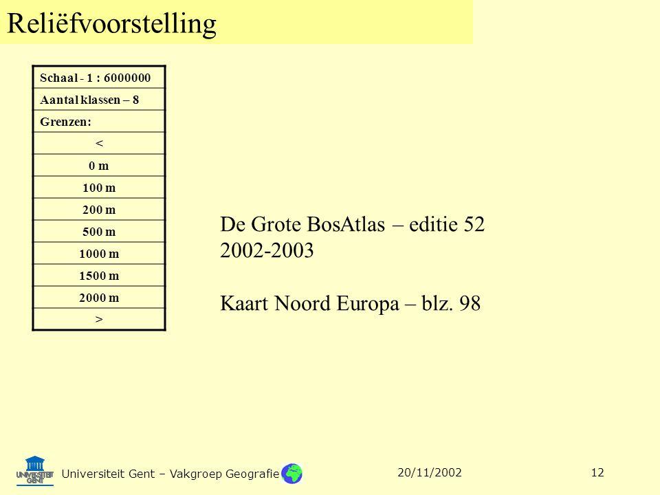 Reliëfvoorstelling Universiteit Gent – Vakgroep Geografie 20/11/200212 Schaal - 1 : 6000000 Aantal klassen – 8 Grenzen: < 0 m 100 m 200 m 500 m 1000 m