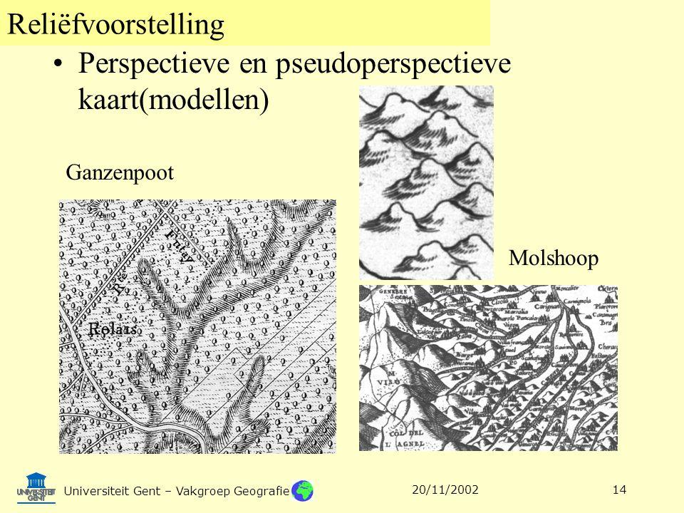 Reliëfvoorstelling Universiteit Gent – Vakgroep Geografie 20/11/200214 Perspectieve en pseudoperspectieve kaart(modellen) Ganzenpoot Molshoop