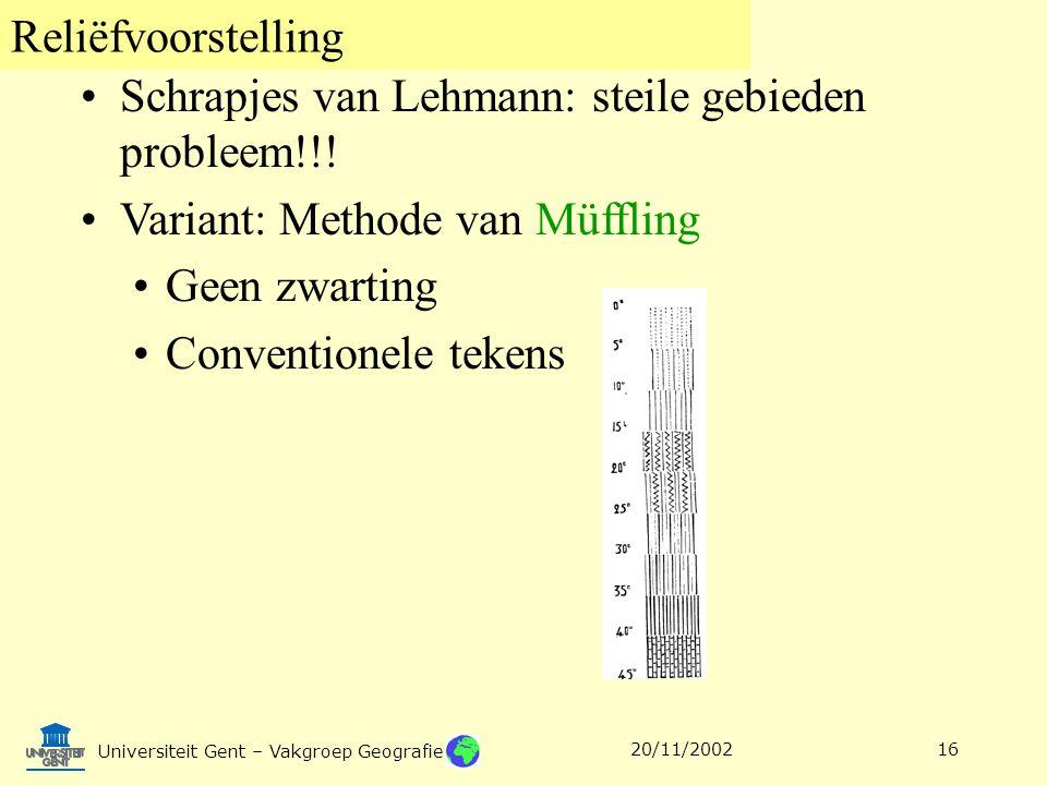 Reliëfvoorstelling Universiteit Gent – Vakgroep Geografie 20/11/200216 Schrapjes van Lehmann: steile gebieden probleem!!! Variant: Methode van Müfflin