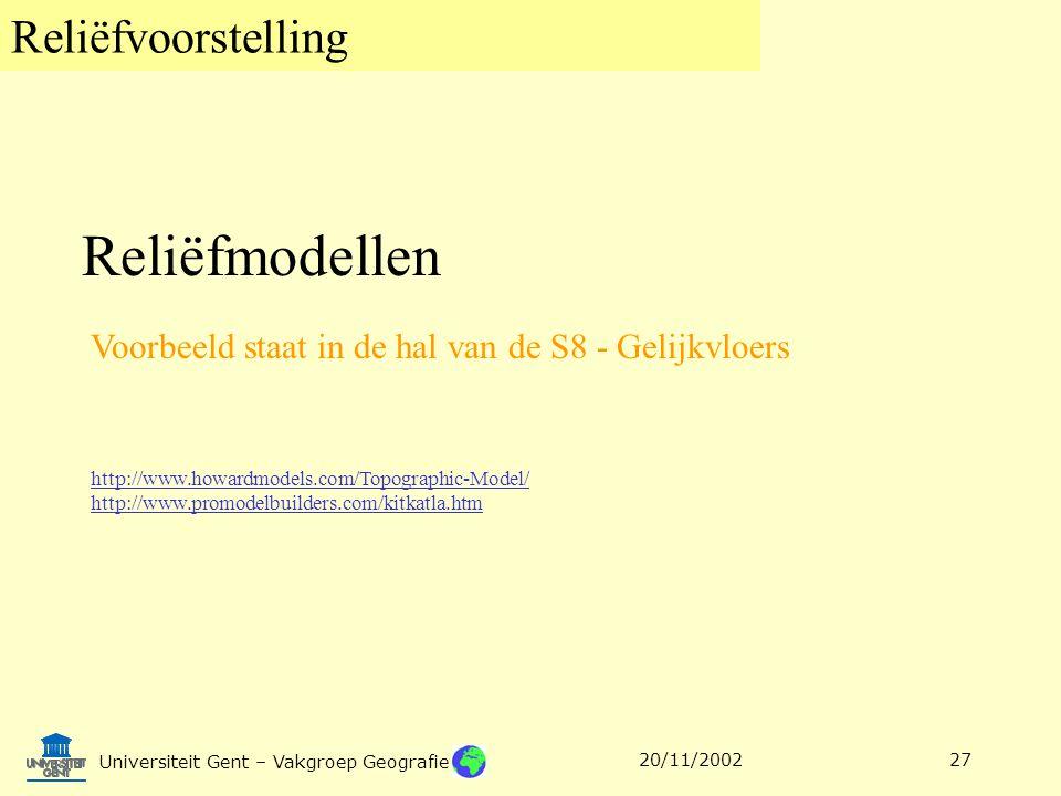 Reliëfvoorstelling Universiteit Gent – Vakgroep Geografie 20/11/200227 Reliëfmodellen Voorbeeld staat in de hal van de S8 - Gelijkvloers http://www.ho