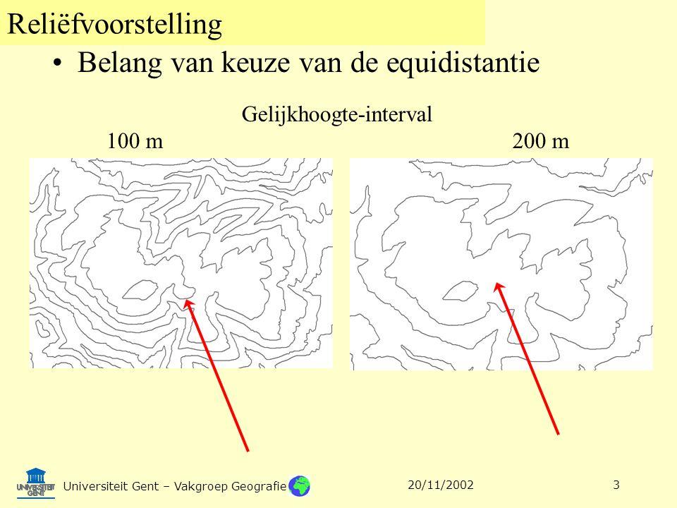 Reliëfvoorstelling Universiteit Gent – Vakgroep Geografie 20/11/20023 Gelijkhoogte-interval 100 m200 m Belang van keuze van de equidistantie